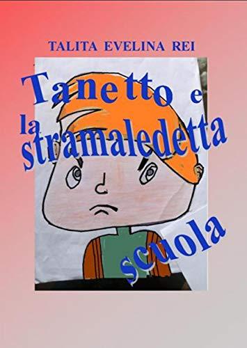 """Tanetto e la stramaledetta scuola"""" di Talita Evelina Rei"""